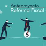 Anteproyecto de Reforma Fiscal 2017